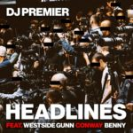 DJ Premier ft. Conway, Westside Gunn & Benny The Butcher – Headlines