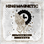 King Magnetic – Something Positive (Prod Trilian) (Stream)