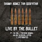 Skinny Bonez Tha Godfatha ft 40 Cal, Taiyamo Denku, Julius Sleazer & Lateb – Live By The Bullet (Stream)